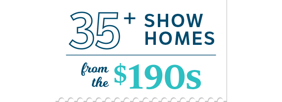 35+ Show Homes from the $190s ribbon